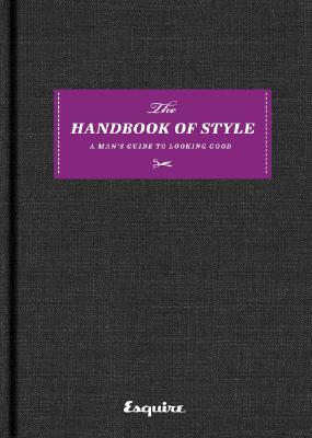 Esquire the Handbook of Style: A Man's Guide to Looking Good (Esquire)(Pevná vazba)