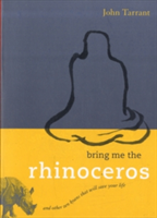 Bring Me the Rhinoceros: And Other Zen Koans That Will Save Your Life (Tarrant John)(Paperback)