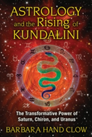 Astrology and the Rising of Kundalini - The Transformative Power of Saturn, Chiron, and Uranus (Clow Barbara Hand (Barbara Hand Clow))(Paperback)