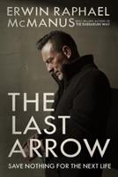 Last Arrow - Save Nothing for the Next Life (McManus Erwin Raphael)(Pevná vazba)