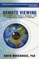 Remote Viewing: The Complete User's Manual for Coordinate Remote Viewing (Morehouse David)(Paperback)