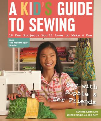 A Kid's Guide to Sewing: Learn to Sew with Sophie & Her Friends: 16 Fun Projects You'll Love to Make & Use (Kerr Sophie)(Paperback)