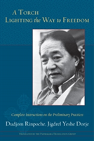 Torch Lighting the Way to Freedom - Complete Instructions on the Preliminary Practices (Rinpoche Dudjom)(Paperback)