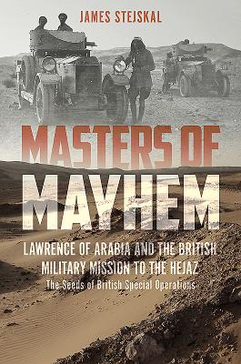 Masters of Mayhem - Lawrence of Arabia and the British Military Mission to the Hejaz (Stejskal James)(Pevná vazba)