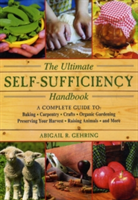 The Ultimate Self-Sufficiency Handbook: A Complete Guide to Baking, Crafts, Gardening, Preserving Your Harvest, Raising Animals, and More (Gehring Abigail R.)(Paperback)