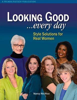 Looking Good ...Every Day: Style Solutions for Real Women (Nix-Rice Nancy)(Paperback)