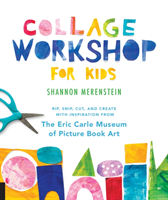 Collage Workshop for Kids - Rip, snip, cut, and create with inspiration from The Eric Carle Museum (Merenstein Shannon)(Paperback / softback)