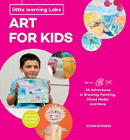 Little Learning Labs: Art for Kids, abridged paperback edition - 26 Adventures in Drawing, Painting, Mixed Media and More; Activities for STEAM Learners (Schwake Susan)(Paperback / softback)