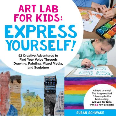 Art Lab for Kids: Express Yourself - 52 Creative Adventures to Find Your Voice Through Drawing, Painting, Mixed Media, and Sculpture (Schwake Susan)(Paperback / softback)