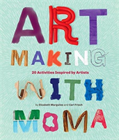 Art Making with MoMA - 20 Activities for Kids Inspired by Artists (Margulies Elizabeth)(Paperback / softback)