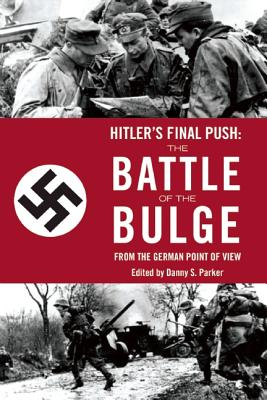 Hitler's Final Push: The Battle of the Bulge from the German Point of View (Parker Danny S.)(Paperback)