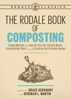 Rodale Book of Composting, Newly - Simple Methods to Improve Your Soil, Recycle Waste, Grow Healthier Plants, and Cre (Gershuny Grace)(Paperback)