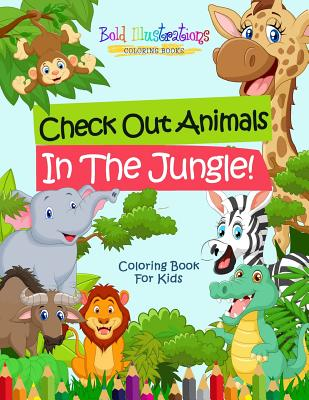 Check Out Animals in the Jungle! Coloring Book for Kids (Illustrations Bold)(Paperback)
