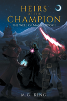 Heirs of the Champion: The Well of Magic, Book 1 (King M. G.)(Paperback)