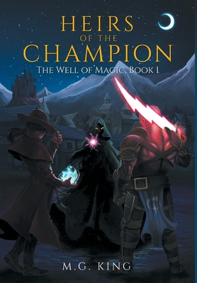 Heirs of the Champion: The Well of Magic, Book 1 (King M. G.)(Pevná vazba)