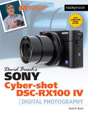 David Busch's Sony Cyber-Shot DSC-Rx100 Iv - Guide to Digital Photography (Busch David D.)(Paperback)