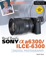 David Busch's Sony Alpha A6300/Ilce-6300 Guide to Digital Photography (Busch David D.)(Paperback)