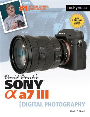 David Busch's Sony Alpha A7 III Guide to Digital Photography (Busch David D.)(Paperback)