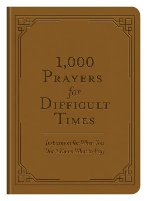 1,000 Prayers for Difficult Times: Inspiration for When You Don't Know What to Pray (Compiled by Barbour Staff)(Imitation Leather)