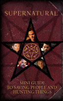 Supernatural: Mini Guide to Saving People and Hunting Things (Insight Editions)(Pevná vazba)