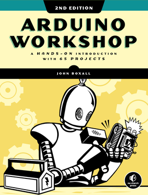 Arduino Workshop, 2nd Edition - A Hands-on Introduction with 65 Projects (Boxall John)(Paperback / softback)