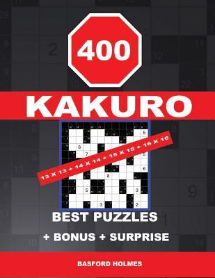 400 Kakuro 13 X 13 + 14 X 14 + 15 X 15 + 16 X 16 Best Puzzles + Bonus + Surprise: Holmes Presents to Your Attention the Excellent, Proven Sudoku. Form (Holmes Basford)(Paperback)
