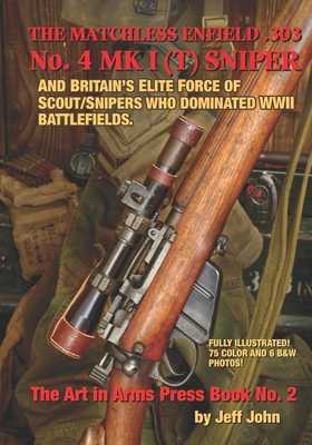 THE MATCHLESS ENFIELD .303 No. 4 MK I (T) SNIPER: And Britain's Elite Force of Scout/Snipers Who Dominated WWII Battlefields. (John Jeff)(Paperback)