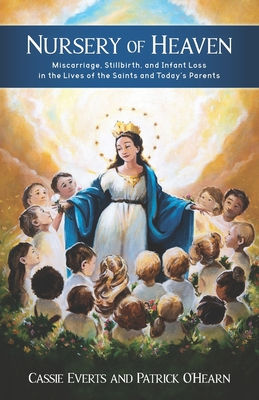 Nursery of Heaven: Miscarriage, Stillbirth, and Infant Loss In the Lives of the Saints and Today's Parents (Everts Cassie)(Paperback)