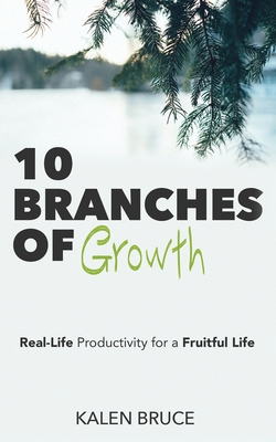 10 Branches of Growth: Real-Life Productivity for a Fruitful Life (Bruce Kalen)(Paperback)