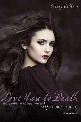 Love You to Death, Season 2: The Unofficial Companion to the Vampire Diaries (Calhoun Crissy)(Paperback)