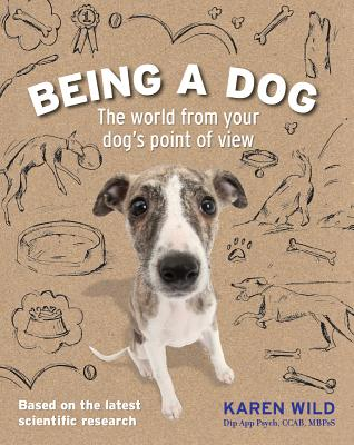 Being a Dog: The World from Your Dog's Point of View (Wild Karen)(Paperback)