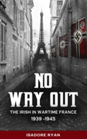No Way Out - The Irish in Wartime France, 1939-1945 (Ryan Isadore)(Paperback)