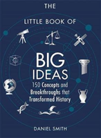 Little Book of Big Ideas - 150 Concepts and Breakthroughs that Transformed History (Smith Daniel)(Pe