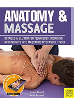 "Anatomy & Massage - Detailed & Illustrated Techniques, Including New Insights into Massaging Myofascial Tissue "" (Marmol Josep)(Paperback)"