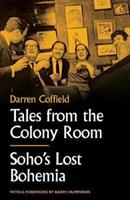 Tales from the Colony Room - Soho's Lost Bohemia (Coffield Darren)(Pevná vazba)