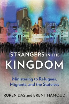 Strangers in the Kingdom: Ministering to Refugees, Migrants and the Stateless (Das Rupen)(Paperback)