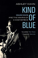 Kind Of Blue - Miles Davis and the Making of a Masterpiece (Kahn Ashley)(Paperback / softback)
