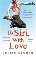 To Siri, With Love - A mother, her autistic son, and the kindness of a machine (Newman Judith)(Paperback)