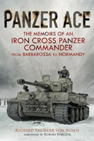 Panzer Ace - The Memoirs of an Iron Cross Panzer Commander from Barbarossa to Normandy (Von Rosen Ri