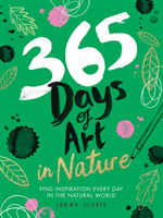 365 Days of Art in Nature - Find Inspiration Every Day in the Natural World (Scobie Lorna)(Paperback / softback)