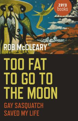 Too Fat to go to the Moon - Gay Sasquatch Saved My Life (McCleary Rob)(Paperback / softback)
