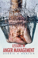 Paving a Positive Path To The Future: - Lessons in Anger Management (A Heaton Debbie)(Paperback)