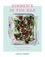 Dinner's in the Bag - 60 Easy Oven Recipes, All Wrapped Up (Kenney Louise)(Pevná vazba)