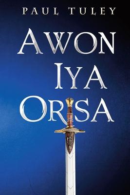 Awon Iya Orisa (Tuley Paul)(Paperback / softback)