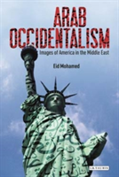 Arab Occidentalism - Images of America in the Middle East (Mohamed Eid)(Paperback)