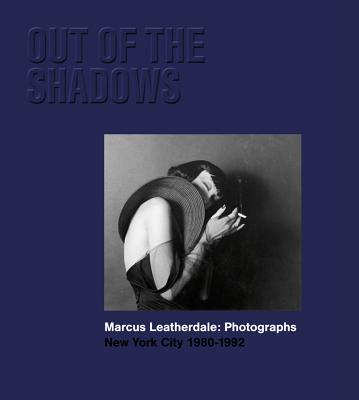 Out of the Shadows - Marcus Leatherdale: Photographs New York City 1980-1992 (Leatherdale Marcus)(Pevná vazba)
