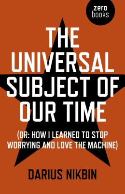 Universal Subject of Our Time, The - (Or: How I Learned to Stop Worrying and Love the Machine) (Nikb