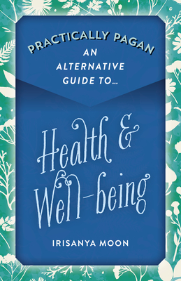 Levně Practically Pagan - An Alternative Guide to Health & Well-being (Moon Irisanya)(Paperback / softback)