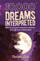 10,000 Dreams Interpreted - How to Use Your Dreams to Enhance Your Life and Relationships (Ball Pamela)(Paperback / softback)