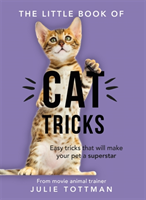 Little Book of Cat Tricks - Easy tricks that will give your pet the spotlight they deserve (Tottman Julie)(Paperback / softback)